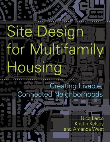 Site Design for Multifamily Housing: Creating Livable, Connected Neighborhoods, 3rd edition