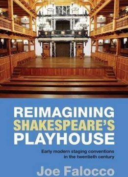 Reimagining Shakespeare's Playhouse: Early Modern Staging Conventions in the Twentieth Century