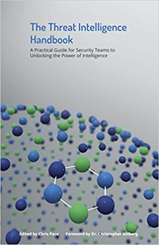 The Threat Intelligence Handbook: A Practical Guide for Security Teams to Unlocking the Power of Intelligence
