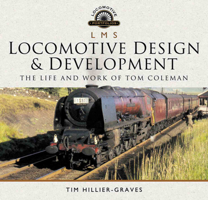 L M S Locomotive Design and Development : The Life and Work of Tom Coleman