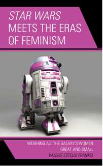 Star Wars Meets the Eras of Feminism : Weighing All the Galaxy's Women Great and Small