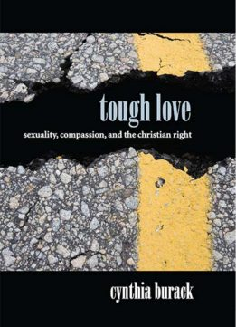 Tough Love: Sexuality, Compassion, and the Christian Right