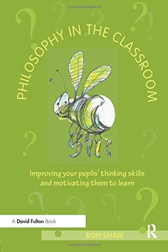 Philosophy in the Classroom: Improving your Pupils' Thinking Skills and Motivating Them to Learn