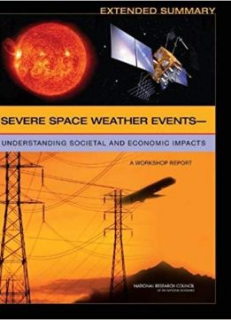 "Severe Space Weather Eventsâ¬""Understanding Societal and Economic Impacts: A Workshop Report: Extended Summary"