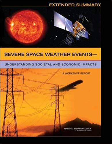 """Severe Space Weather Eventsâ¬""""Understanding Societal and Economic Impacts: A Workshop Report: Extended Summary"""