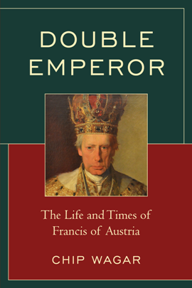 Double Emperor : The Life and Times of Francis of Austria