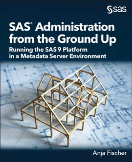 SAS Administration From the Ground Up : Running the SAS9 Platform in a Metadata Server Environment