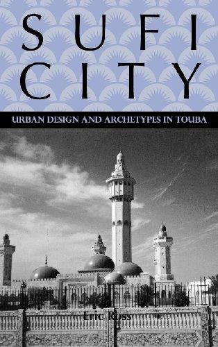 Sufi City: Urban Design and Archetypes in Touba
