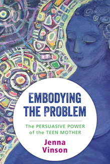 Embodying the Problem : The Persuasive Power of the Teen Mother