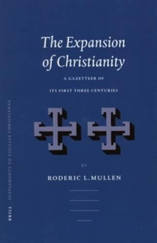 The Expansion of Christianity: A Gazetteer of Its First Three Centuries (Supplements to Vigiliae Christianae, V. 69)