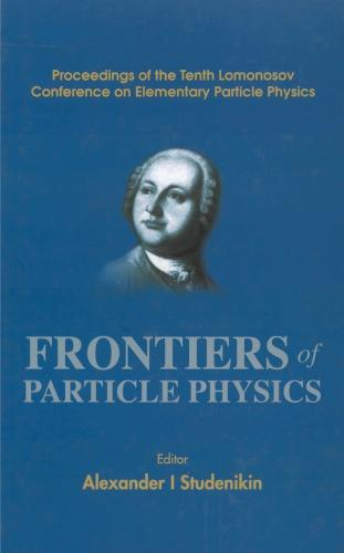 Frontiers of particle physics : proceedings of the tenth Lomonosov Conference on Elementary Particle Physics : Moscow, Russia,