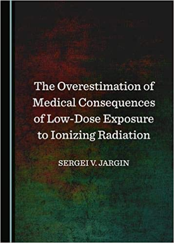 The Overestimation of Medical Consequences of Low-Dose Exposure to Ionizing Radiation