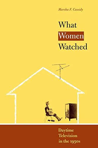 What Women Watched: Daytime Television in the 1950s (Louann Atkins Temple Women & Culture Series, Bk. 10)