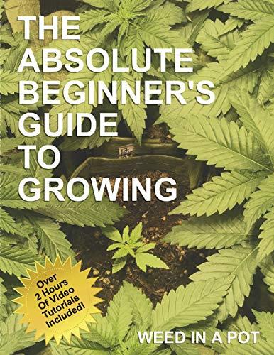 The Absolute Beginner's Guide To Growing Cannabis (Grow Cannabis Book 101)