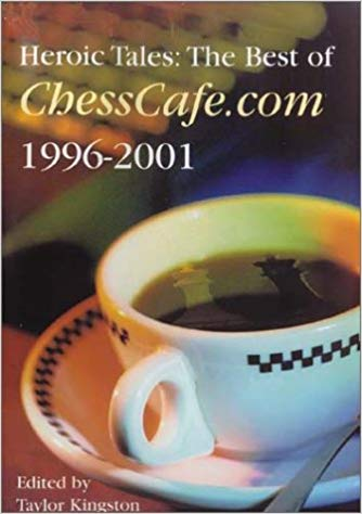 Heroic Tales: The Best of Chesscafe.com 1996 - 2001