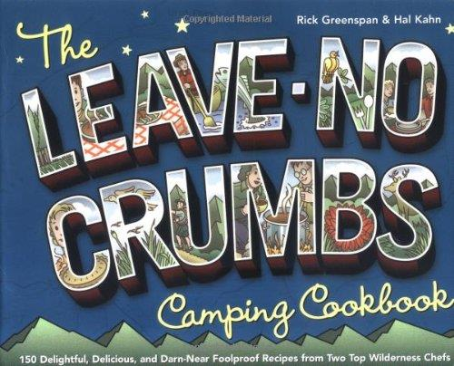 The Leave-No-Crumbs Camping Cookbook: 150 Delightful, Delicious, and Darn-Near Foolproof Recipes from Two Top Wilderness Chefs