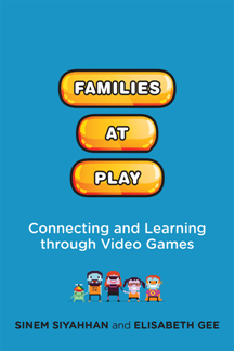 Families at Play : Connecting and Learning Through Video Games