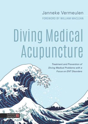 Diving Medical Acupuncture : Treatment and Prevention of Diving Medical Problems with a Focus on ENT Disorders