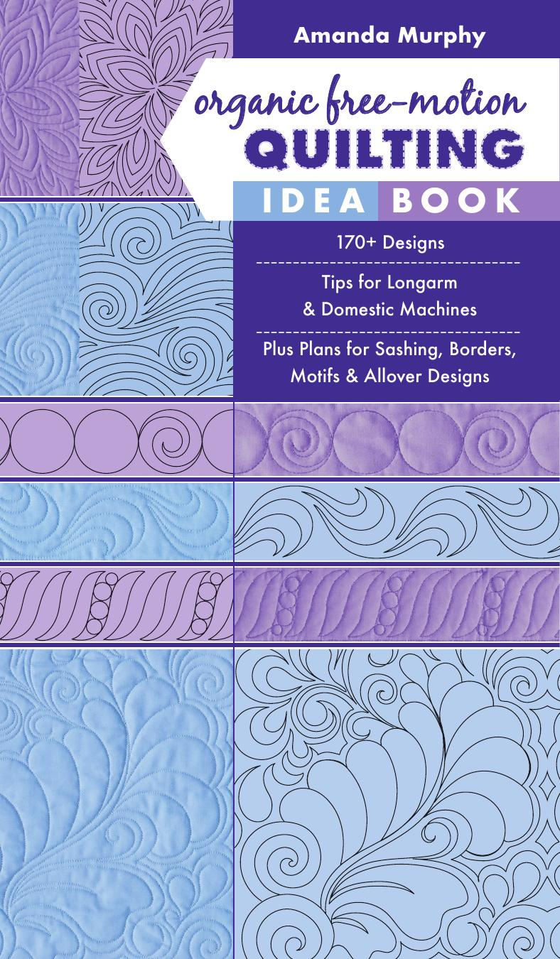 Organic Free-Motion Quilting Idea Book: 170+ Designs; Tips for Longarm & Domestic Machines; Plus Plans for Sashing...