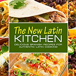 The New Latin Kitchen: Delicious Spanish Recipes for Authentic Latin Cooking (2nd Edition)