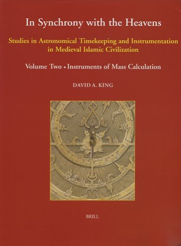 In Synchrony with the Heavens, Studies in Astronomical Timekeeping and Instrumentation in Medieval Islamic Civilization