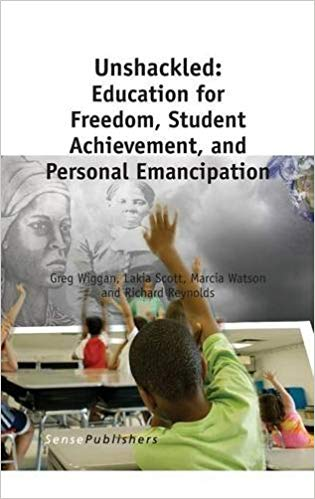 Unshackled: Education for Freedom, Student Achievement, and Personal Emancipation