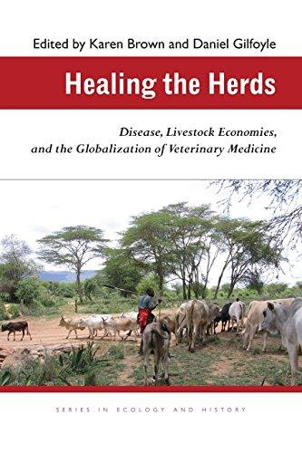 Healing the Herds: Disease, Livestock Economies, and the Globalization of Veterinary Medicine (Ecology & History)