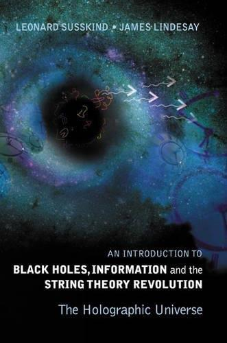 An Introduction to Black Holes, Information And The String Theory Revolution: The Holographic Universe