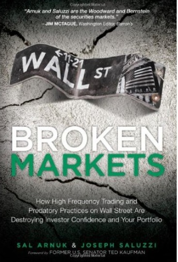 Broken Markets: How High Frequency Trading and Predatory Practices on Wall Street are Destroying Investor Confidence and Your