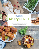 Air Fry Genius : 100+ New Recipes for EVERY Air Fryer