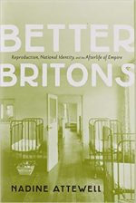 Better Britons: Reproduction, National Identity, and the Afterlife of Empire