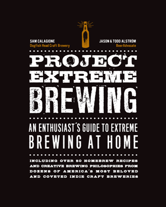 Project Extreme Brewing : An Enthusiast's Guide to Extreme Brewing at Home