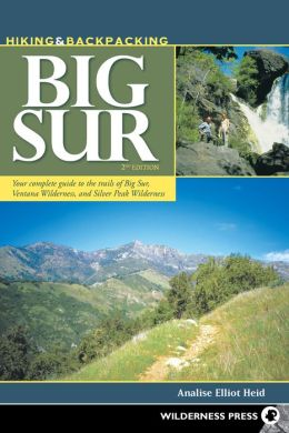 Hiking and Backpacking Big Sur: A Complete Guide to the Trails of Big Sur, Ventana Wilderness, and Silver Peak Wilderness, 2nd