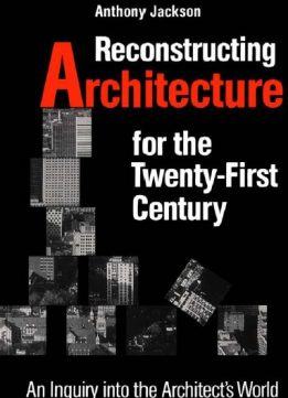 Reconstructing Architecture for the Twenty-first Century: An Inquiry into the Architect's World