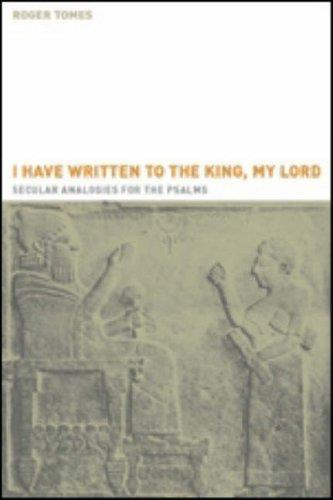 'I have written to the king, my lord': Secular Analogies for the Psalms (Hebrew Bible Monographs 1)