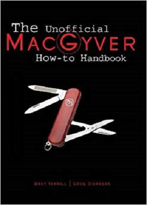 The Unofficial MacGyver How-To Handbook: Revised 2nd Edition