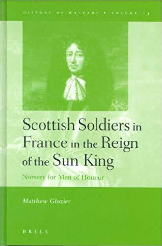 History of Warfare, Scottish Soldiers in France in the Reign of the Sun King: Nursery for Men of Honour