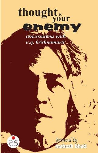 Thought is Your Enemy: Conversations with U.G. Krishnamurti