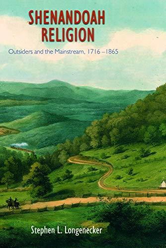 Shenandoah Religion: Outsiders and the Mainstream, 1716-1865