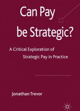 Can Pay Be Strategic?: A Critical Exploration of Strategic Pay in Practice