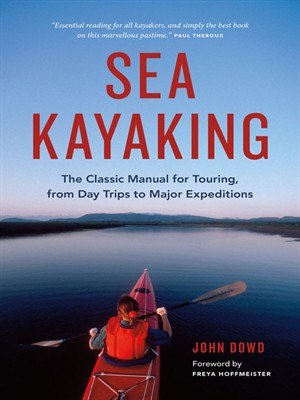 Sea Kayaking: The Classic Manual for Touring, from Day Trips to Major Expeditions, Sixth Edition