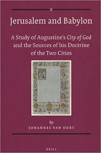 Jerusalem and Babylon: A Study of Augustine's City of God and the Sources of his Doctrine of the Two Cities