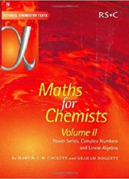 Maths for Chemists Vol 2: Power Series, Complex Numbers and Linear Algebra (Tutorial Chemistry Texts)