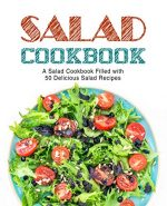 Salad Cookbook: A Salad Cookbook Filled with Delicious Salad Recipes (2nd Edition)