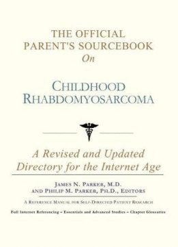 The Official Parent's Sourcebook on Childhood Rhabdomyosarcoma: A Revised and Updated Directory for the Internet Age