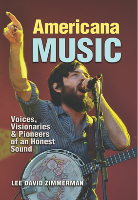 Americana Music : Voices, Visionaries, and Pioneers of an Honest Sound