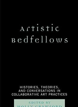 Artistic Bedfellows: Histories, Theories and Conversations in Collaborative Art Practices