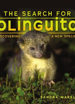 The Search for Olinguito: Discovering a New Species (Sandra Markle's Science Discoveries)
