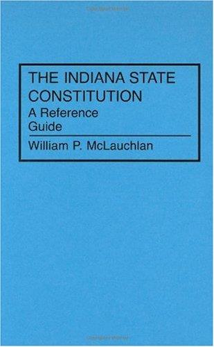 The Indiana State Constitution: A Reference Guide (Reference Guides to the State Constitutions of the United States)
