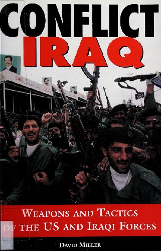Conflict Iraq: Weapons and Tactics of the U.S. and Iraqi Forces